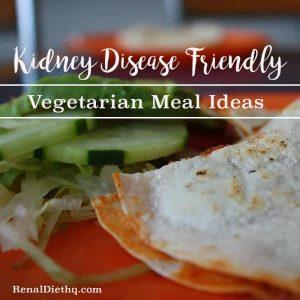 Kidney Disease Friendly Vegetarian Meal Ideas