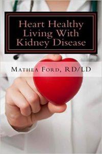 Heart Healthy Living With Kidney Disease: Lowering Blood Pressure (renal Diet Hq Iq Pre Dialysis Living) (volume 8)